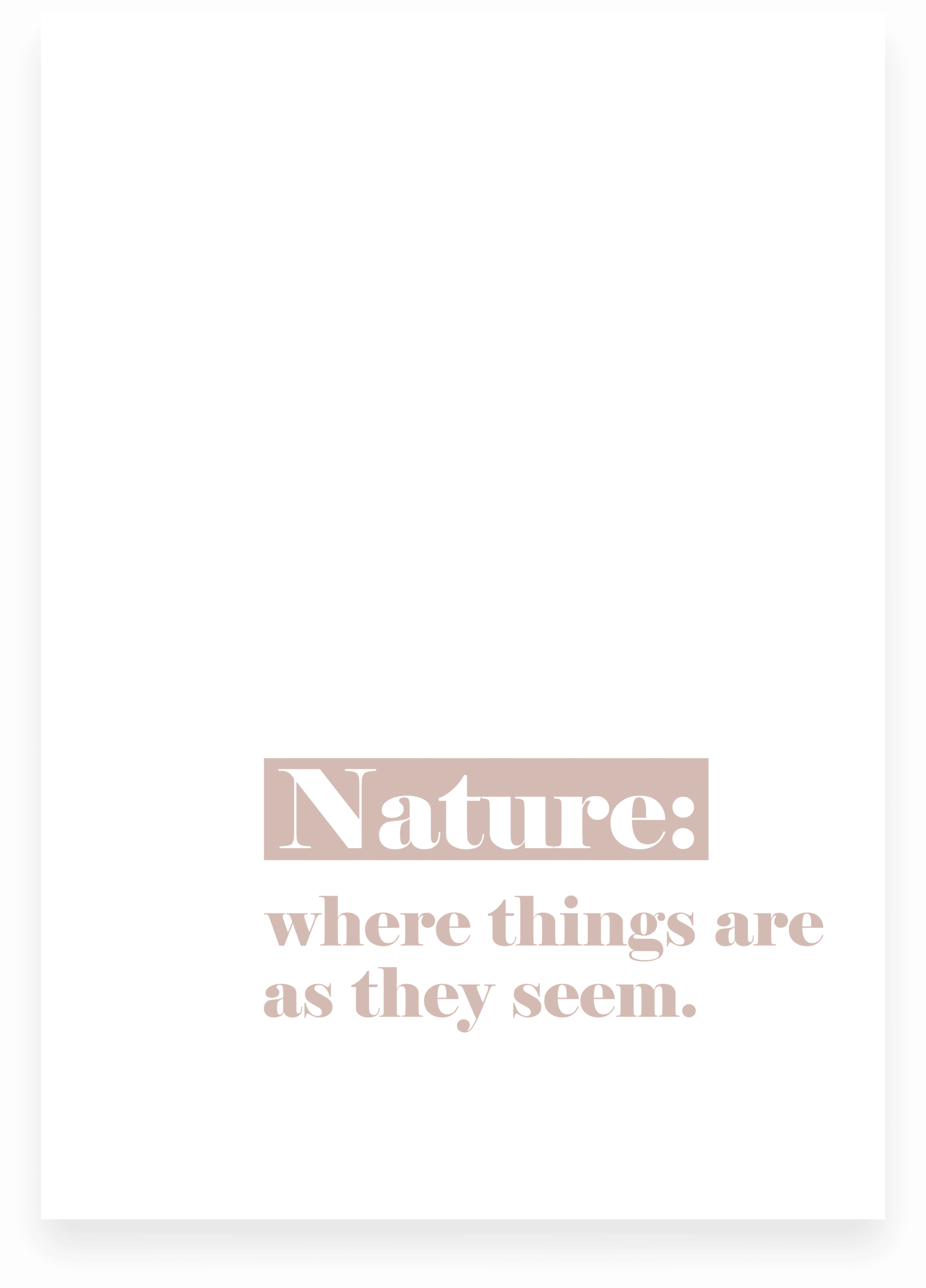 Prachtige verticale poster met de tekst 'nature: where things are as they seem' in licht rose.